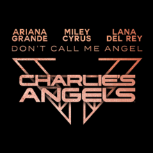 Ariana Grande, Miley Cyrus and Lana Del Rey - Don't Call Me Angel.png