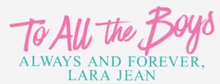To All the Boys - Always and Forever, Lara Jean official film logo.png