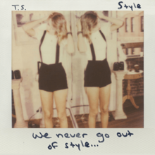 "The cover features Swift in a white tee shirt and short black skirt touching her hair. Her image is reflected in a mirror behind her. In the upper left corner is written ""T.S."", while in the upper right corner is the title ""Style"". The footer is the lyric ""We never go out of style""; all texts are written with black marker ink"