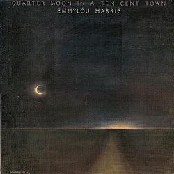 Emmylou Harris Quarter Moon In A Ten Cent Town