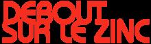 http://upload.wikimedia.org/wikipedia/fr/thumb/d/de/Debout_sur_le_Zinc_Logo.png/220px-Debout_sur_le_Zinc_Logo.png