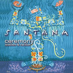 Ceremony Remixes Rarities santana.jpg