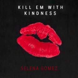 Kill Em With Kindness (Official Single Cover) by Selena Gomez.png