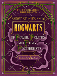 Rowling - Short Stories from Hogwarts of Power, Political and Pesky Poltergeists coverart.png