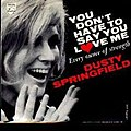 035 Dusty Springfield - You Don't Have To Say You Love Me.jpg