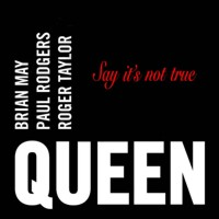 Queen - say it's not true.jpg