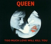 Queen - too much love will kill queen.jpg