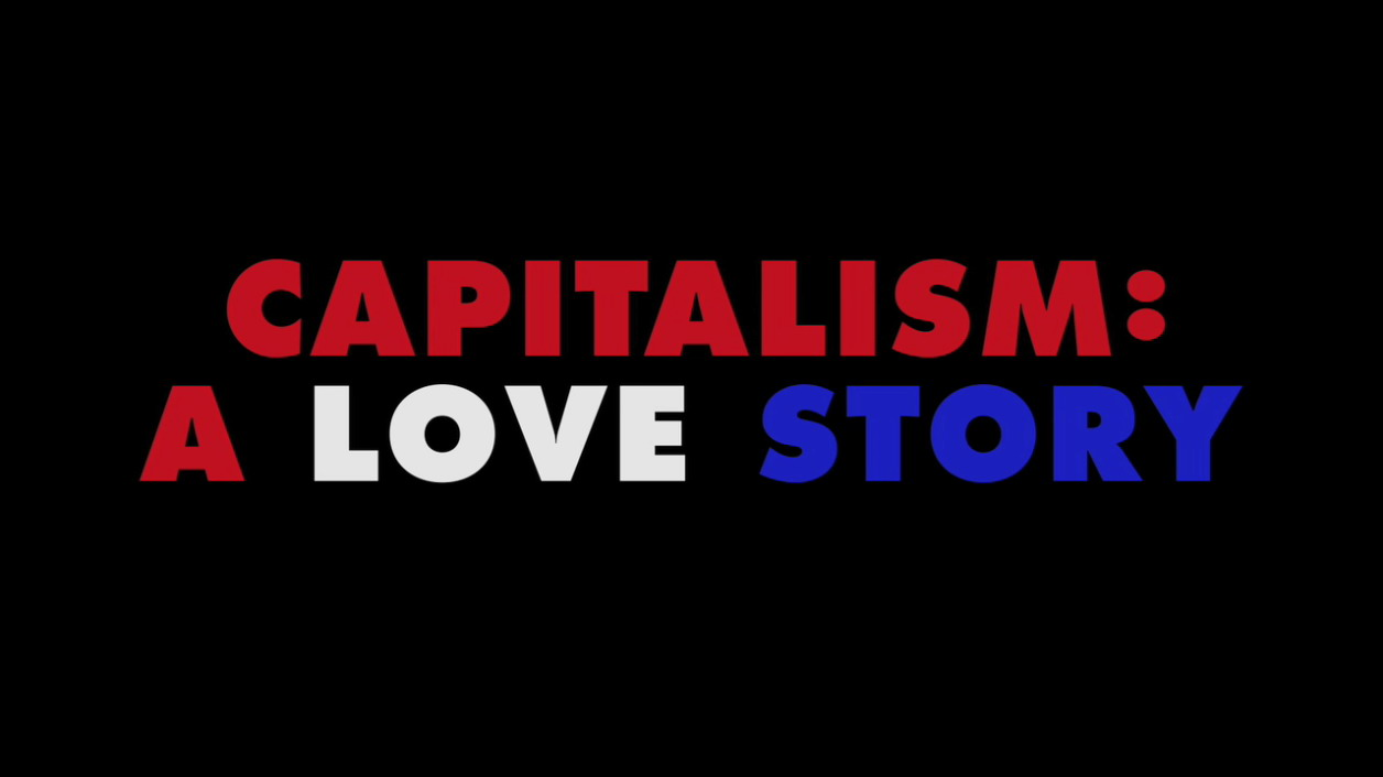 capitalism a love story essay It's one of the strangest free-market perversions that michael moore highlights in his latest film, capitalism: a love story in the corporate practice dubbed dead peasants life insurance, companies wager on employees' lives, expecting to make money when they die.