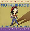 """Motherhood Is Not For Wimps"""