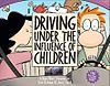 """Driving Under the Influence of Children"""