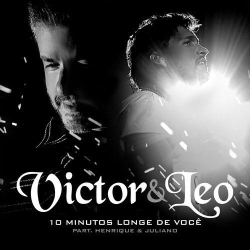 10 Minutos Longe de Você – Victor e Leo part. Henrique e Juliano