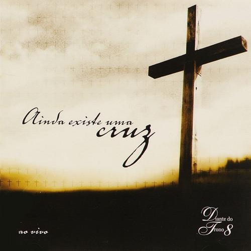 Diante do Trono - Ainda Existe Uma Cruz