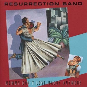 Resurrection Band - Mommy Don t Love Daddy Anymore 1981