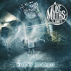 Like Moths to Flames When We Don't Exist.jpg