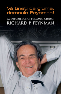 Vă țineți de glume, domnule Feynman! Aventurile unui ...