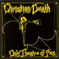 Обложка альбома Christian Death «Only Theatre of Pain» (1982)