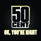 Обложка сингла «Ok, You're Right» (50 Cent, )