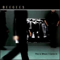 Обложка альбома Bee Gees «This Is Where I Came In» (2001)