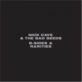 Обложка альбома Nick Cave and the Bad Seeds «B-Sides & Rarities» (2005)