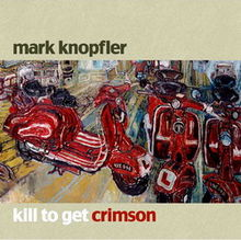 Обложка альбома Mark Knopfler «Kill to Get Crimson» (2007)