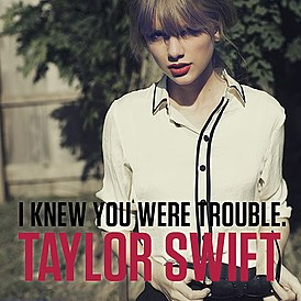 Обложка сингла Тейлор Свифт «I Knew You Were Trouble.» (2012)