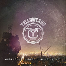 Обложка альбома Yellowcard «When You're Through Thinking, Say Yes» (2011)