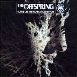 Обложка сингла The Offspring «(Can't Get My) Head Around You» (2004)