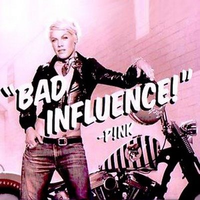 Обложка сингла «Bad Influence» (Pink, 2009)