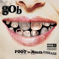 Обложка альбома Gob «Foot in Mouth Disease» (2003)