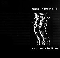 Обложка сингла «Down in It» (Nine Inch Nails, 1989)