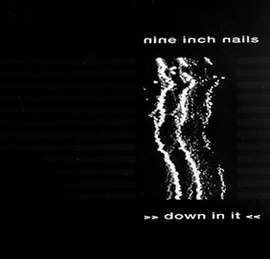 Обложка сингла Nine Inch Nails «Down in It» (1989)