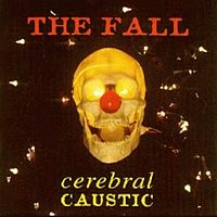 Обложка альбома The Fall «Cerebral Caustic» (1995)