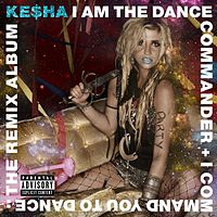 Обложка альбома Кеши «I Am the Dance Commander + I Command You to Dance: The Remix Album» (2011)