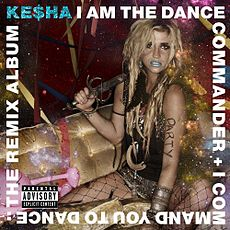 Обложка альбома Кеши «I Am the Dance Commander + I Command You to Dance: The Remix Album » (2011)