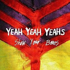 yeah yeah yeahs show your bones: