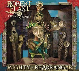 Обложка альбома Robert Plant and The Strange Sensation «Mighty ReArranger» (2005)