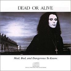 Обложка альбома Dead or Alive «Mad, Bad, and Dangerous to Know» (1986)