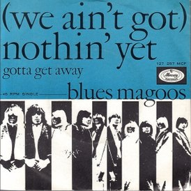 Обложка сингла Blues Magoos «(We Ain't Got) Nothin' Yet» (1966)