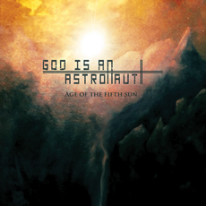 Обложка альбома God is an Astronaut «Age Of The Fifth Sun» (2010)