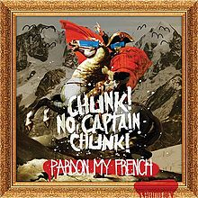 Обложка альбома Chunk! No, Captain Chunk! «Pardon My French» (2013)