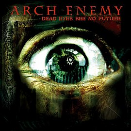Обложка альбома Arch Enemy «Dead Eyes See No Future» (2004)