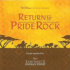 Обложка альбома разных исполнителей «Return to Pride Rock: Songs Inspired by Disney's The Lion King II: Simba's Pride» ()