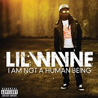 Обложка альбома Lil Wayne «I Am Not a Human Being» (2010)