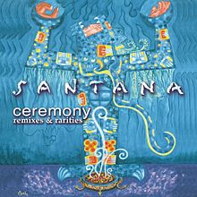 Santana-ceremony-remixes-rarities.jpg