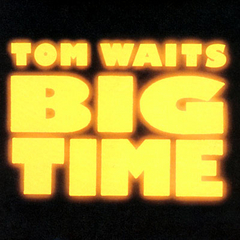Tom Waits — Big Time.jpg