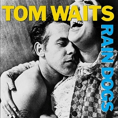 Tom Waits — Rain Dogs.jpg