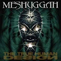Meshuggah — The True Human Design.jpg