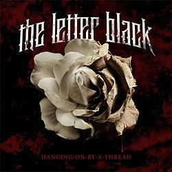 The Letter Black - Hanging On by a Thread.jpg