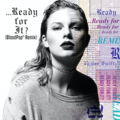 ...Ready For It? (BloodPop® Remix) (Official Single Cover) by Taylor Swift.png
