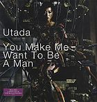 UTADA - You Make Me Want To Be A Man.jpg